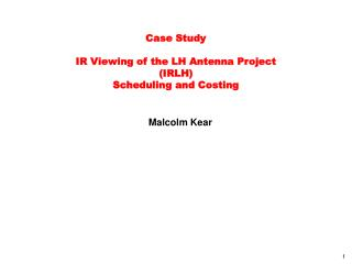 Case Study IR Viewing of the LH Antenna Project (IRLH) Scheduling and Costing