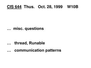 CIS 644   Thus.   Oct. 28, 1999    W10B …  misc. questions …   thread, Runable
