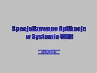 Specjalizowane Aplikacje  w Systemie UNIX