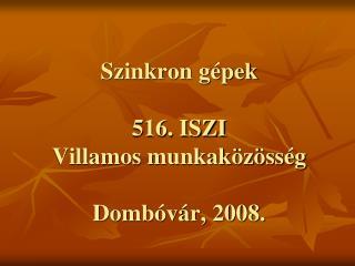 Szinkron gépek 516. ISZI  Villamos munkaközösség Dombóvár, 2008.