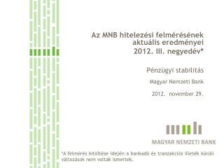 Az MNB hitelezési felmérésének aktuális eredményei  2012. III. negyedév*