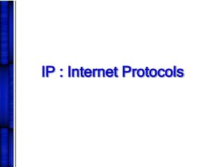 IP : Internet Protocols