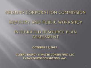 Arizona Corporation Commission Industry and Public Workshop Integrated Resource Plan Assessment