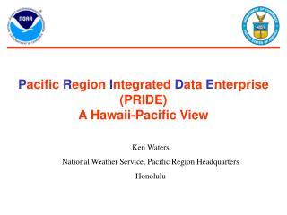P acific  R egion  I ntegrated  D ata  E nterprise  (PRIDE) A Hawaii-Pacific View