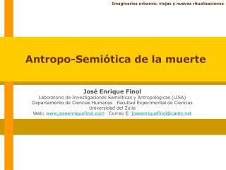 José Enrique Finol Laboratorio de Investigaciones Semióticas y Antropológicas (LISA)