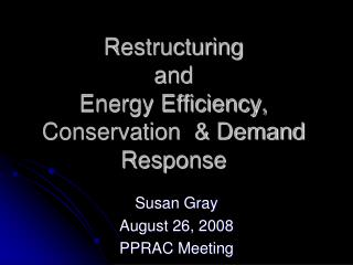 Restructuring  and  Energy Efficiency, Conservation  & Demand Response