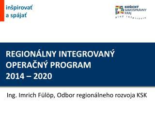 REGIONÁLNY INTEGROVANÝ  OPERAČNÝ PROGRAM  2014 – 2020