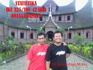 STATISTIKA IKF  325/IOF  (2 SKS) 081553242442