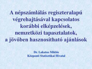 Dr. Lakatos Miklós Központi Statisztikai Hivatal