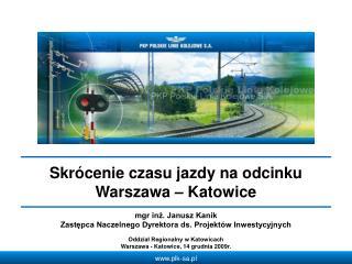 Skrócenie czasu jazdy na odcinku Warszawa – Katowice