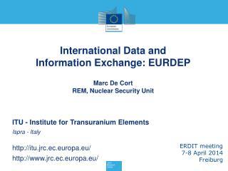 International Data and  Information Exchange: EURDEP Marc De Cort REM, Nuclear Security Unit