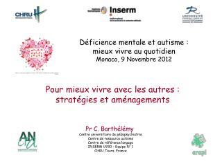 Pr C. Barthélémy  Centre universitaire de pédopsychiatrie Centre de ressource autisme