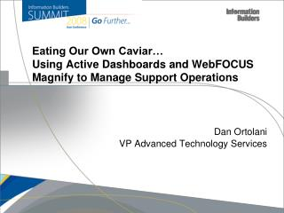 Eating Our Own Caviar…  Using Active Dashboards and WebFOCUS Magnify to Manage Support Operations