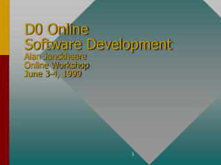 D0 Online Software Development Alan Jonckheere Online Workshop June 3-4, 1999