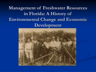 Management of Freshwater Resources in Florida: A History of Environmental Change and Economic Development