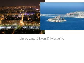 Un voyage  à  Lyon & Marseille