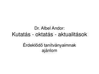 Dr. Albel Andor: Kutatás - oktatás - aktualitások