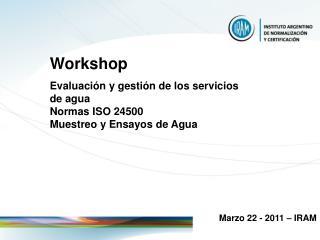 Workshop  Evaluación y gestión de los servicios de agua  Normas ISO 24500