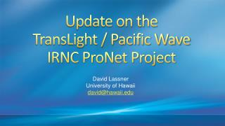 Update on the  TransLight / Pacific Wave IRNC ProNet Project