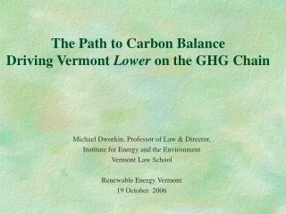 The Path to Carbon Balance Driving Vermont  Lower  on the GHG Chain