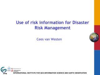 Use of risk information for Disaster Risk Management