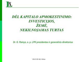 Dr. G .  Rainys ,  e. p. LPK  prezidentas ir generalinis  direktorius