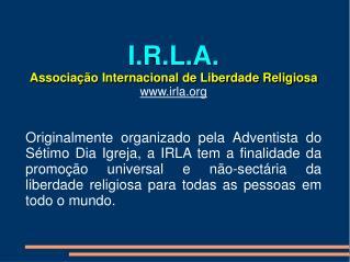 I.R.L.A. Associa��o Internacional de Liberdade Religiosa irla