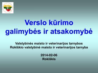 Verslo kūrimo  galimybės ir atsakomybė Valstybinės maisto ir veterinarijos tarnybos