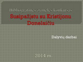 Bibliograf inės  žymelės konkursas Susipažįstu su  K ristijonu Donelaičiu