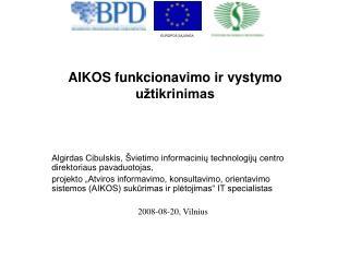 AIKOS funkcionavimo ir vystymo užtikrinimas