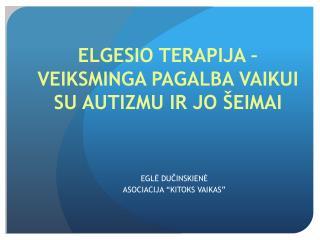 ELGESIO TERAPIJA – VEIKSMINGA PAGALBA VAIKUI SU AUTIZMU IR JO ŠEIMAI