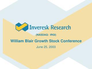 (NASDAQ:  IRGI) William Blair Growth Stock Conference June 25, 2003