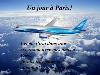 Cet été j'irai  dans  une excursion avec mes amis à Paris.