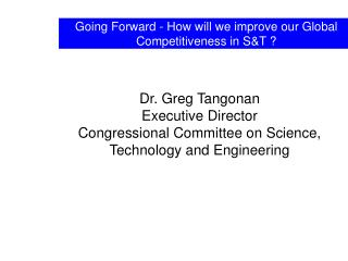 Going Forward - How will we improve our Global Competitiveness in S&T ?
