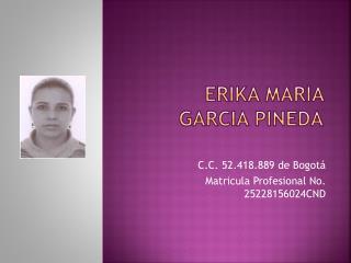 ERIKA MARIA GARCIA PINEDA