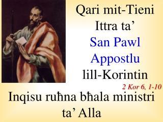 Qari mit-Tieni Ittra ta'  San Pawl Appostlu  lill-Korintin 2 Kor 6, 1-10