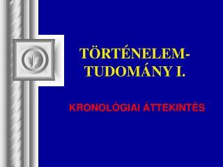 TÖRTÉNELEM- TUDOMÁNY I.