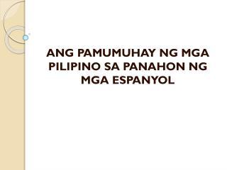 ANG PAMUMUHAY NG MGA PILIPINO SA PANAHON NG MGA ESPANYOL