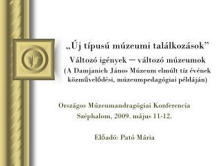 Országos Múzeumandragógiai Konferencia Széphalom, 2009. május 11-12. Előadó: Pató Mária