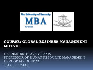 COURSE: GLOBAL BUSINESS MANAGEMENT MGT610 DR. DIMITRIS STAVROULAKIS