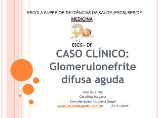 CASO CLÍNICO: Glomerulonefrite difusa aguda
