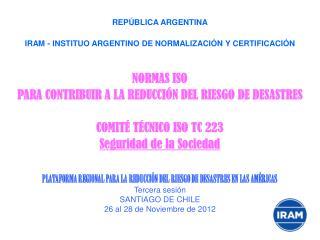 REPÚBLICA ARGENTINA IRAM - INSTITUO ARGENTINO DE NORMALIZACIÓN Y CERTIFICACIÓN NORMAS ISO