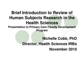 Nichelle Cobb, PhD Director, Health Sciences IRBs November 2010