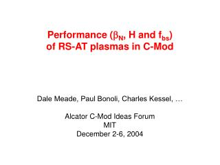 Performance ( b N , H and f bs )  of RS-AT plasmas in C-Mod
