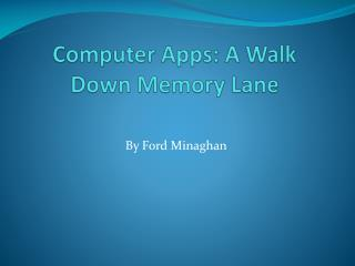Computer Apps: A Walk Down Memory Lane