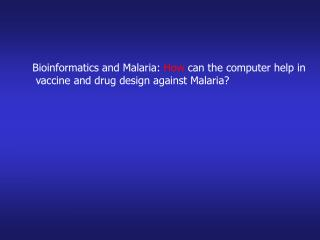 Bioinformatics and Malaria:  How  can the computer help in