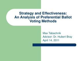 Strategy and Effectiveness:  An Analysis of Preferential Ballot Voting Methods