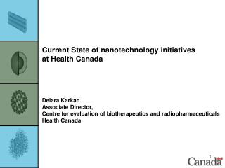 Current State of nanotechnology initiatives  at Health Canada Delara Karkan Associate Director,