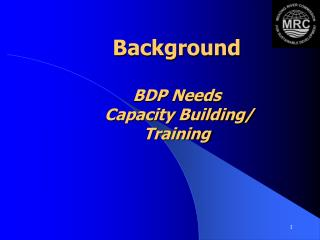Background  BDP Needs   Capacity Building/  Training