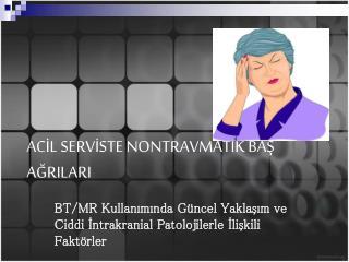 ACİL SERVİSTE NONTRAVMATİK BAŞ AĞRILARI